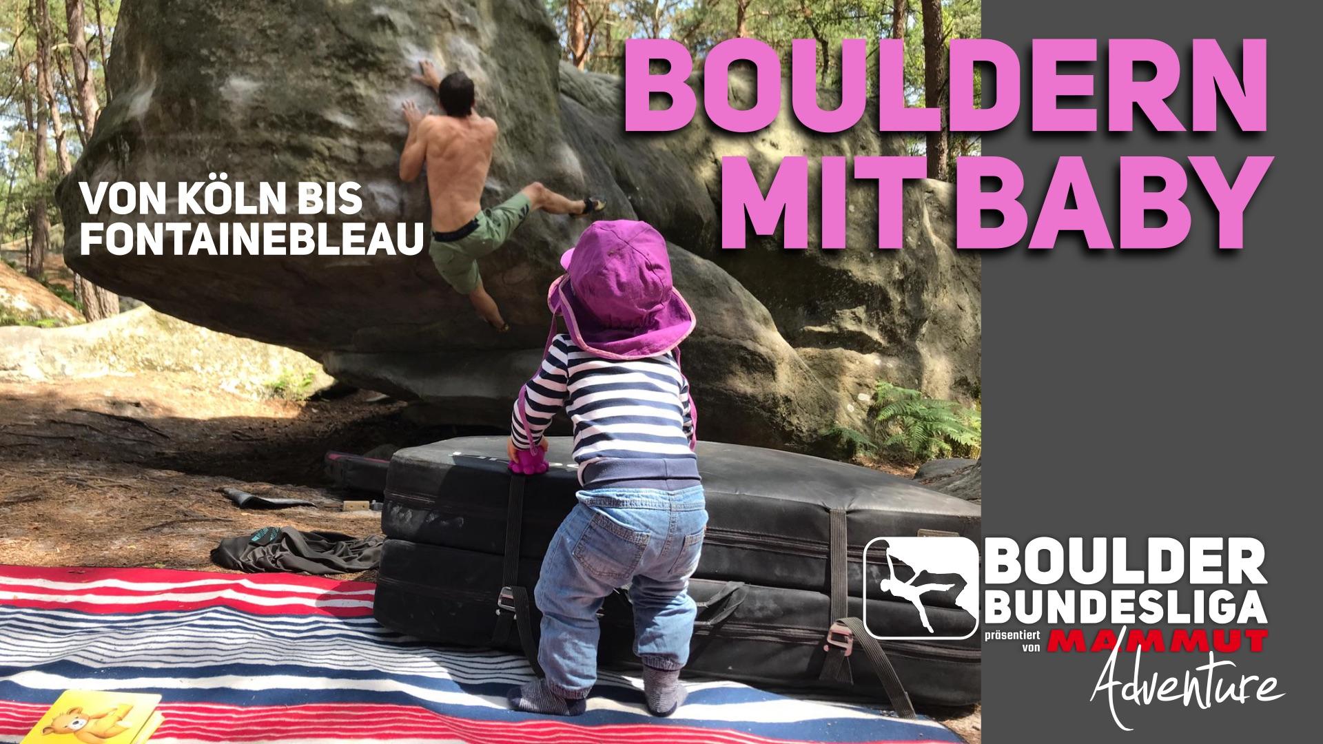 Bouldern mit Baby – von Köln bis Fontainebleau
